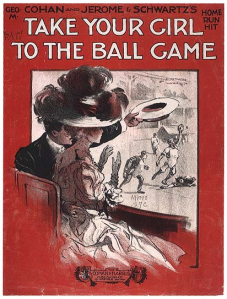"George M. Cohan, ""Take Your Girl to the Ball Game."""